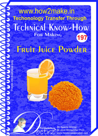 Technical Know-How Report for Fruit Juice Powder (TNHR197)